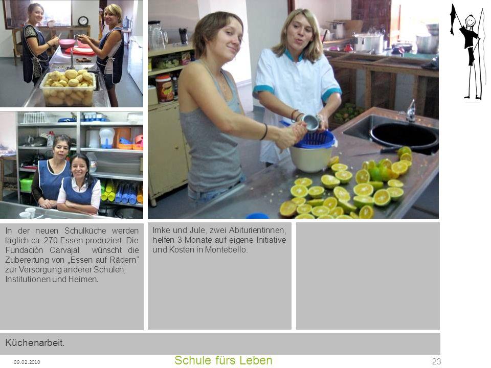 Schule fürs Leben 09.02.2010 23 In der neuen Schulküche werden täglich ca. 270 Essen produziert. Die Fundación Carvajal wünscht die Zubereitung von Es