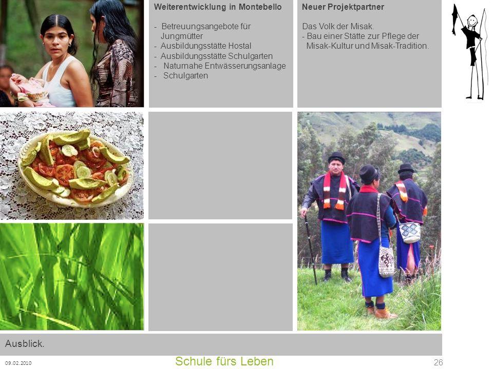 Schule fürs Leben 09.02.2010 26 Neuer Projektpartner Das Volk der Misak. - Bau einer Stätte zur Pflege der Misak-Kultur und Misak-Tradition. Weiterent