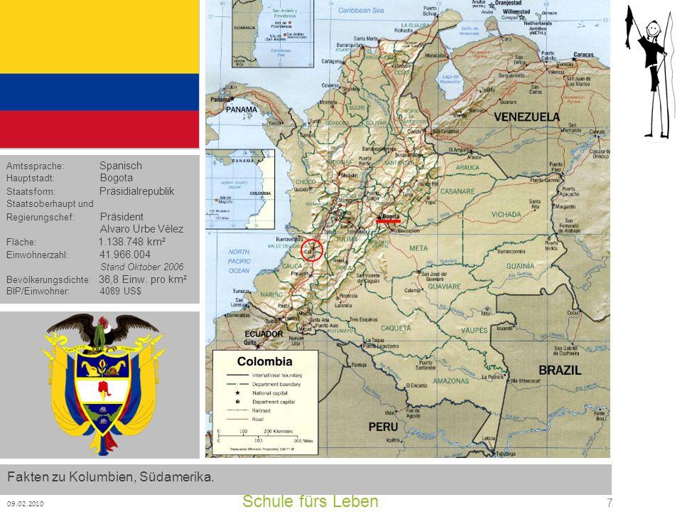 Schule fürs Leben 09.02.2010 7 Amtssprache: Spanisch Hauptstadt: Bogota Staatsform: Präsidialrepublik Staatsoberhaupt und Regierungschef: Präsident Al