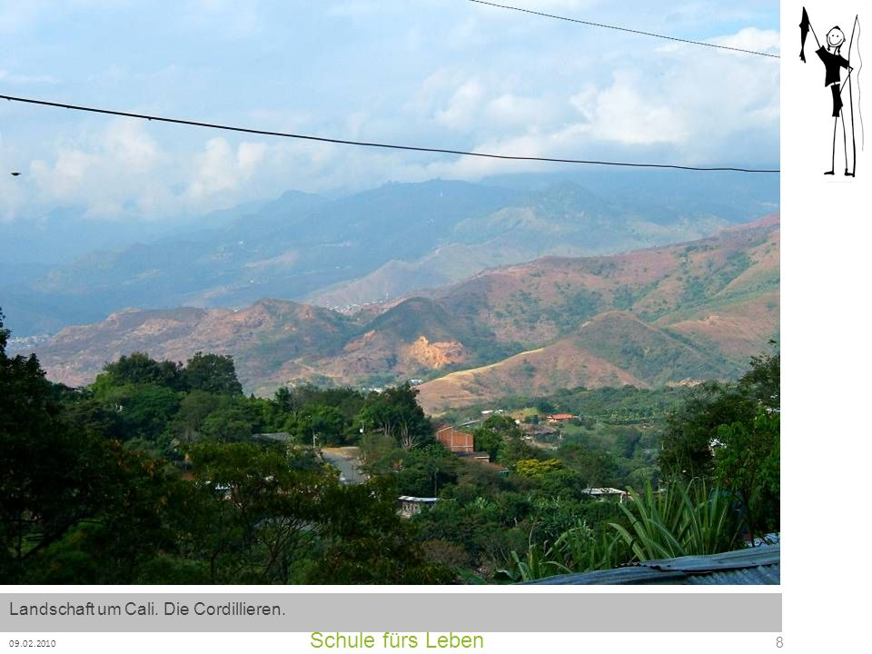 Schule fürs Leben 09.02.2010 9 Die Situation in Kolumbien: Cali, eine 3-Millionen-Stadt.