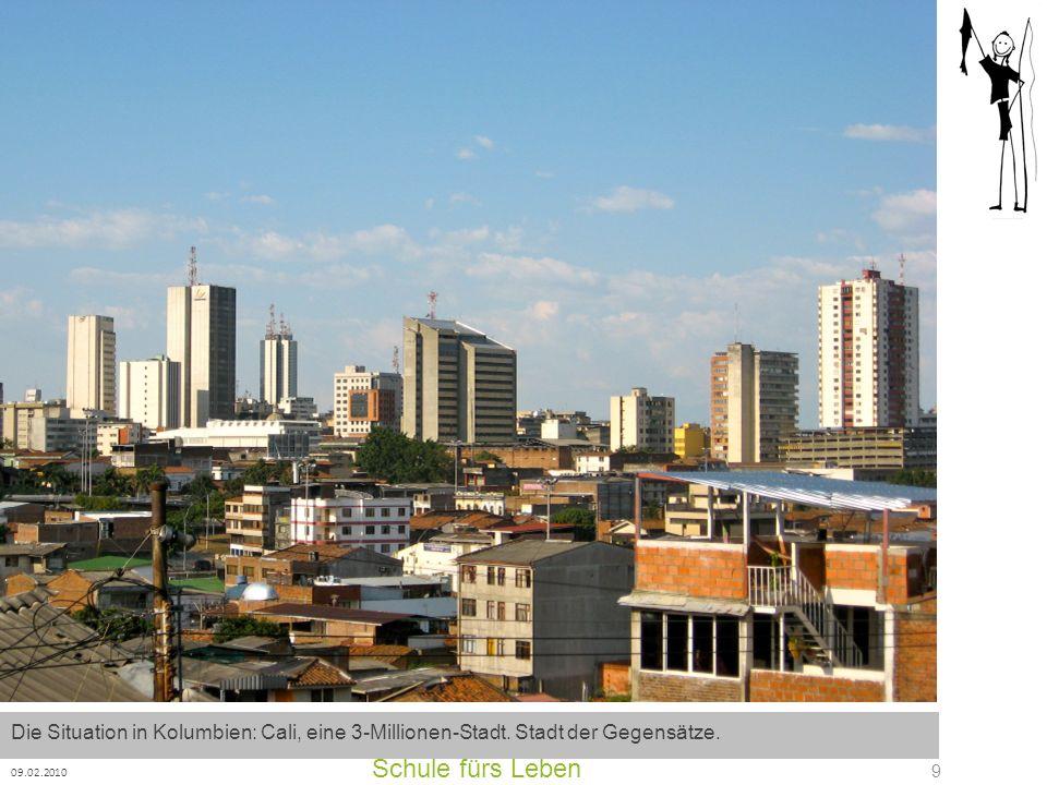 Schule fürs Leben 09.02.2010 9 Die Situation in Kolumbien: Cali, eine 3-Millionen-Stadt. Stadt der Gegensätze.