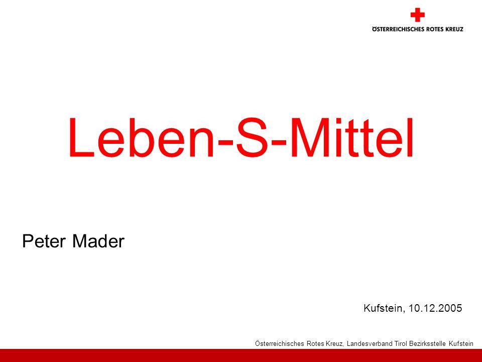 Kufstein, 10.12.2005 Österreichisches Rotes Kreuz, Landesverband Tirol Bezirksstelle Kufstein Peter Mader Leben-S-Mittel
