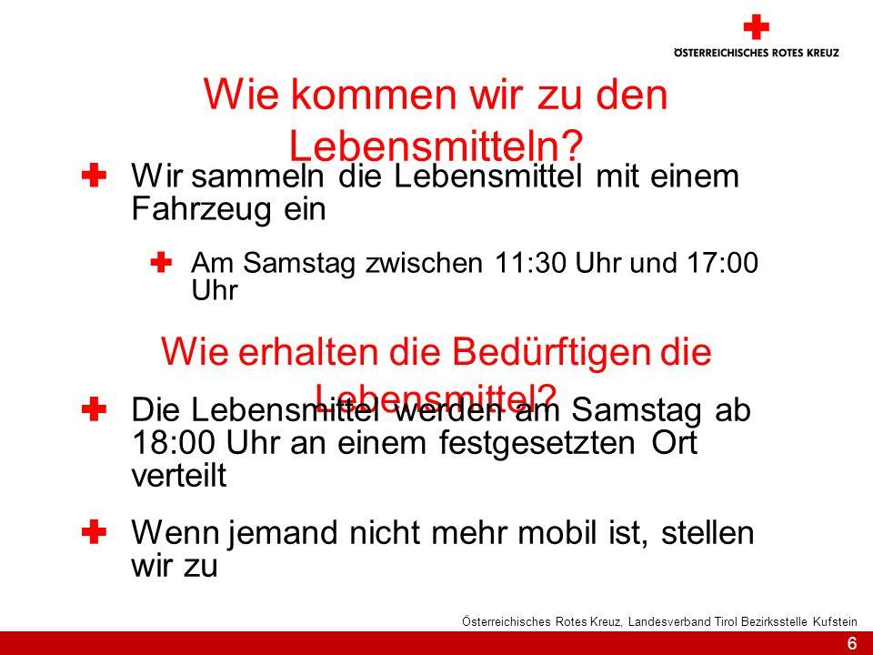 6 Österreichisches Rotes Kreuz, Landesverband Tirol Bezirksstelle Kufstein Wie kommen wir zu den Lebensmitteln? Wir sammeln die Lebensmittel mit einem