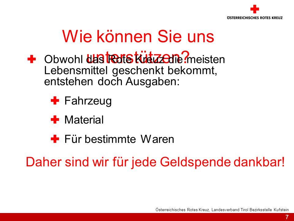 7 Österreichisches Rotes Kreuz, Landesverband Tirol Bezirksstelle Kufstein Wie können Sie uns unterstützen? Obwohl das Rote Kreuz die meisten Lebensmi