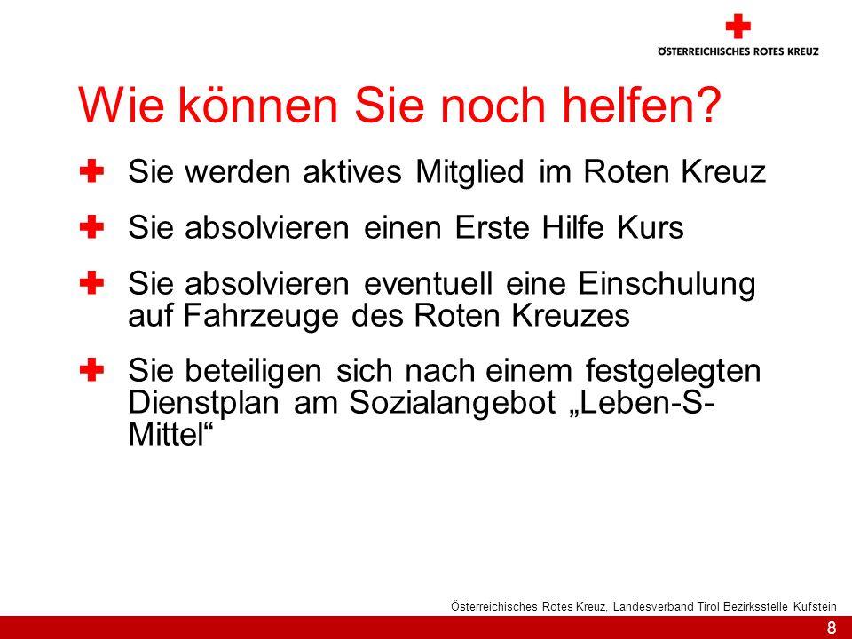 8 Österreichisches Rotes Kreuz, Landesverband Tirol Bezirksstelle Kufstein Wie können Sie noch helfen? Sie werden aktives Mitglied im Roten Kreuz Sie