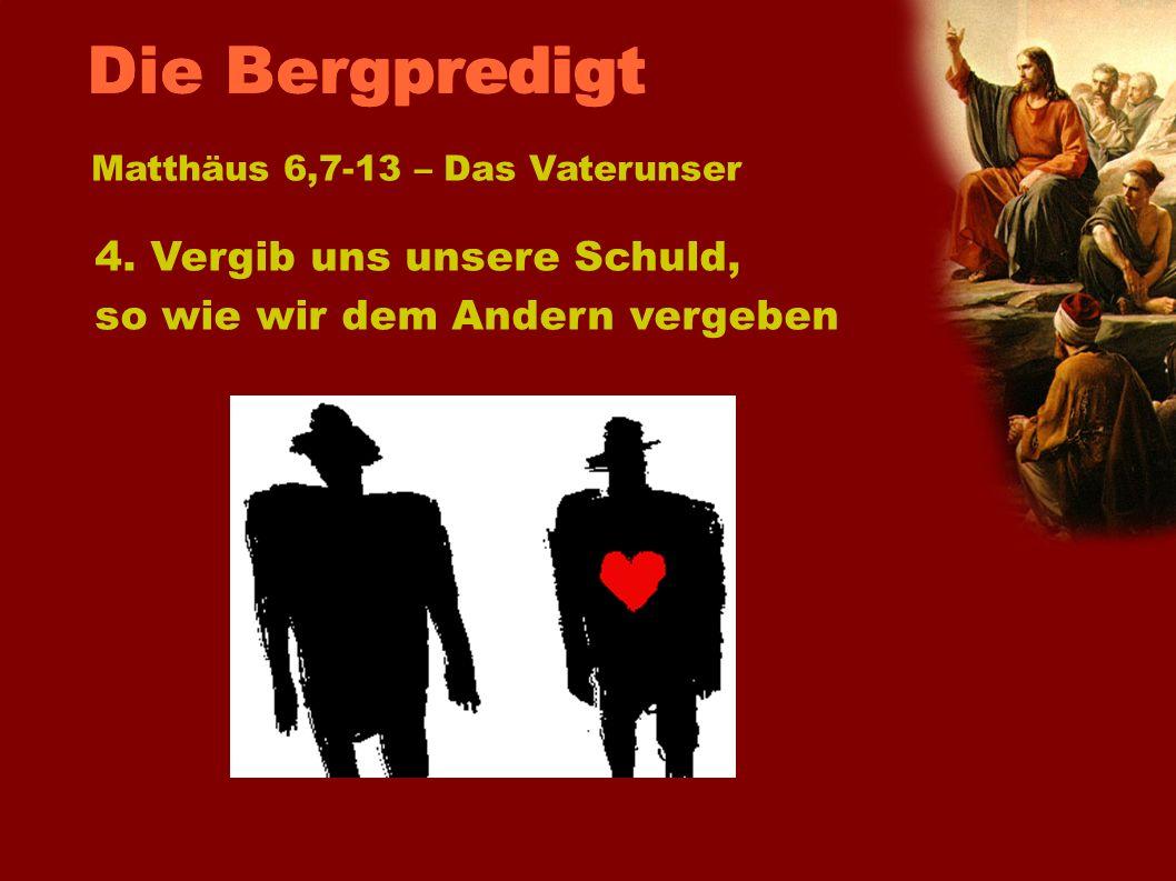Matthäus 6,7-13 – Das Vaterunser 4. Vergib uns unsere Schuld, so wie wir dem Andern vergeben Die Bergpredigt