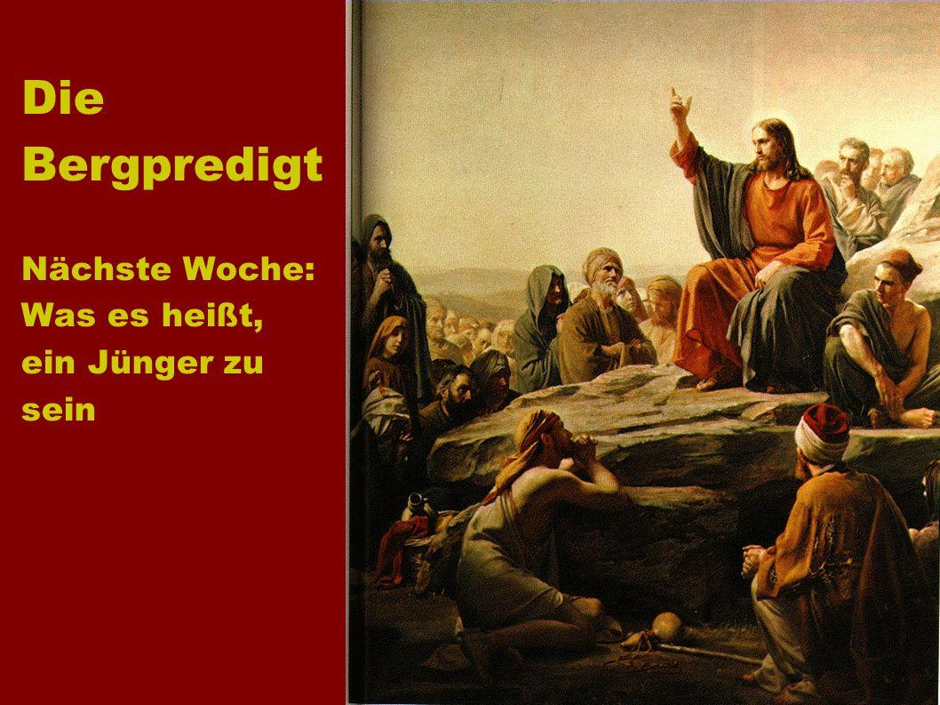 Die Bergpredigt Nächste Woche: Was es heißt, ein Jünger zu sein