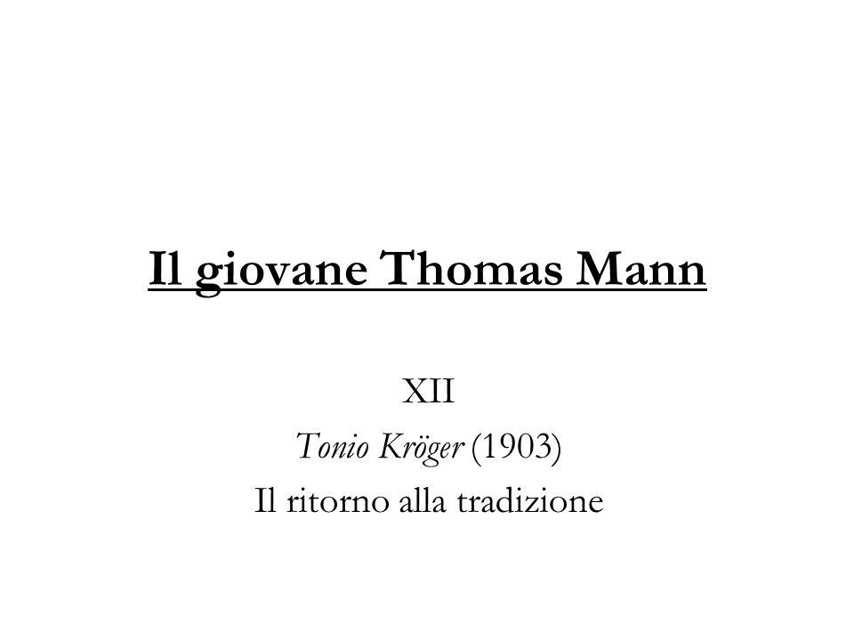 Il giovane Thomas Mann XII Tonio Kröger (1903) Il ritorno alla tradizione