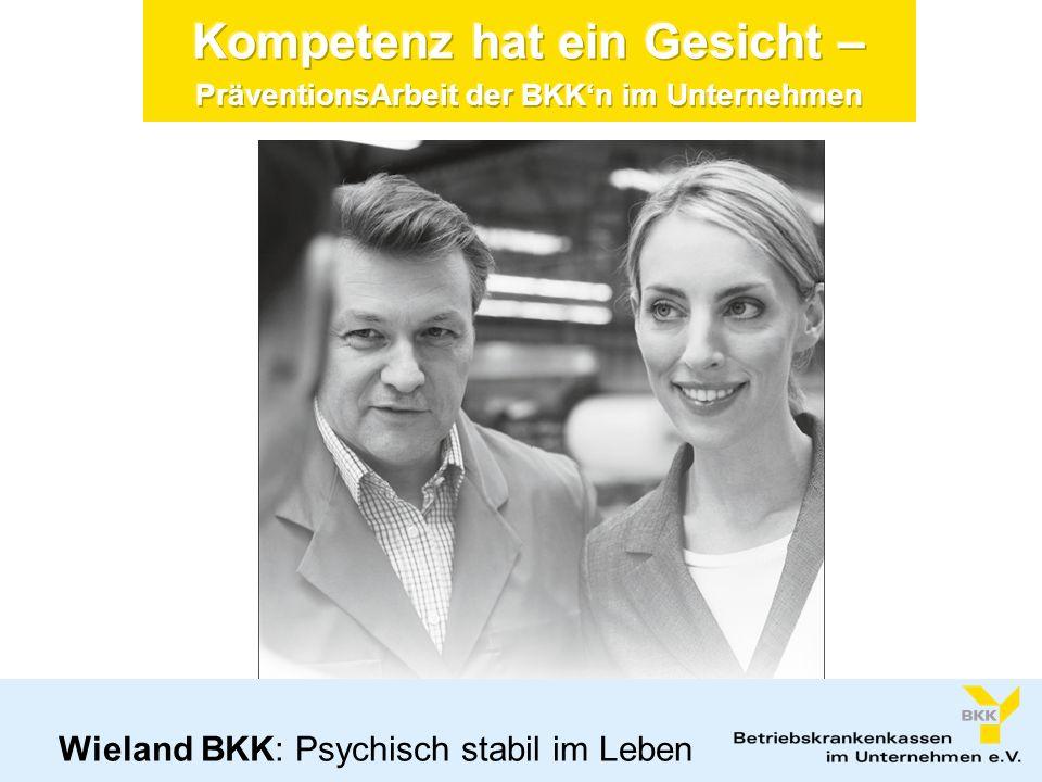 Kompetenz hat ein Gesicht – PräventionsArbeit der BKKn im Unternehmen Wieland BKK: Psychisch stabil im Leben
