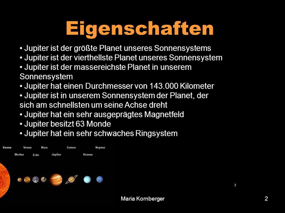 Maria Kornberger2 Jupiter ist der größte Planet unseres Sonnensystems Jupiter ist der vierthellste Planet unseres Sonnensystem Jupiter ist der massere