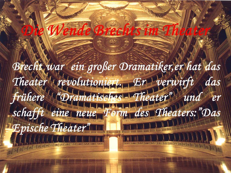 Die Wende Brechts im Theater Brecht war ein großer Dramatiker,er hat das Theater revolutioniert. Er verwirft das frühere Dramatisches Theater und er s