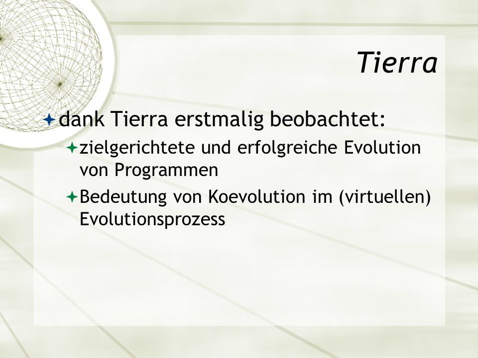 Tierra dank Tierra erstmalig beobachtet: zielgerichtete und erfolgreiche Evolution von Programmen Bedeutung von Koevolution im (virtuellen) Evolutions