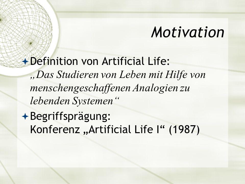 Motivation Definition von Artificial Life: Das Studieren von Leben mit Hilfe von menschengeschaffenen Analogien zu lebenden Systemen Begriffsprägung: