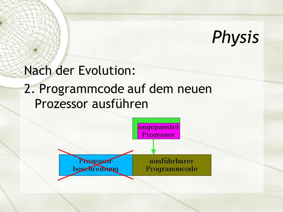 Physis Nach der Evolution: 2. Programmcode auf dem neuen Prozessor ausführen