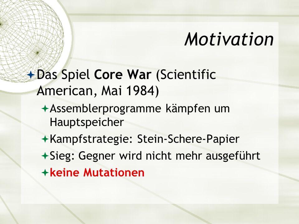 Motivation Das Spiel Core War (Scientific American, Mai 1984) Assemblerprogramme kämpfen um Hauptspeicher Kampfstrategie: Stein-Schere-Papier Sieg: Ge