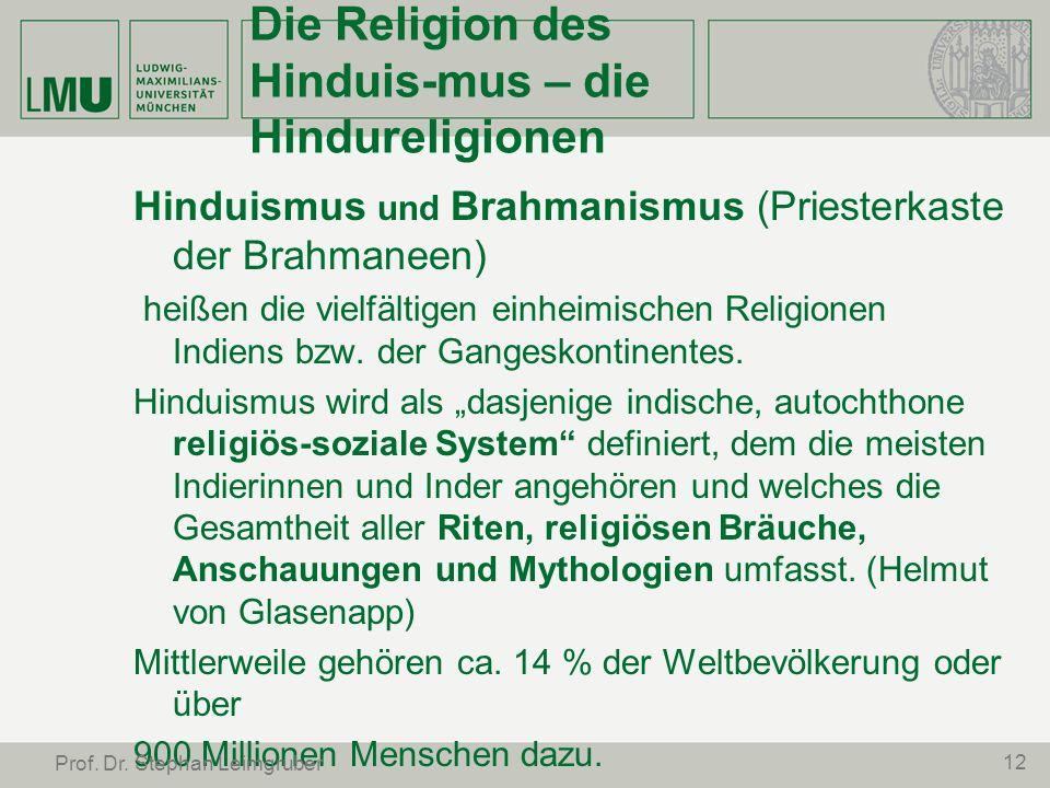 Die Religion des Hinduis-mus – die Hindureligionen Hinduismus und Brahmanismus (Priesterkaste der Brahmaneen) heißen die vielfältigen einheimischen Re