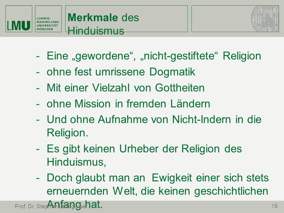 Merkmale des Hinduismus -Eine gewordene, nicht-gestiftete Religion -ohne fest umrissene Dogmatik -Mit einer Vielzahl von Gottheiten -ohne Mission in f
