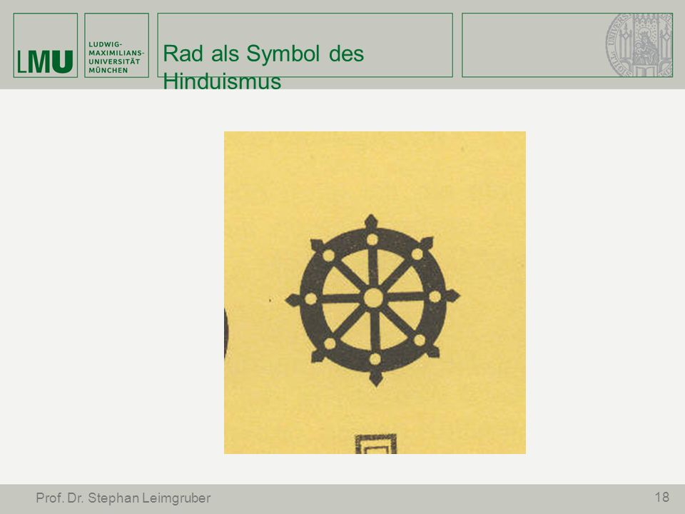 Rad als Symbol des Hinduismus 18 Prof. Dr. Stephan Leimgruber