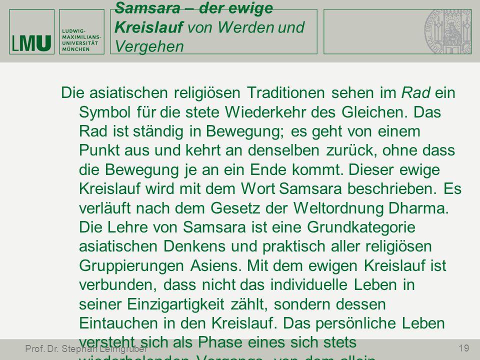 Samsara – der ewige Kreislauf von Werden und Vergehen Die asiatischen religiösen Traditionen sehen im Rad ein Symbol für die stete Wiederkehr des Glei