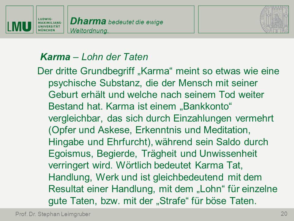 Dharma bedeutet die ewige Weltordnung. Karma – Lohn der Taten Der dritte Grundbegriff Karma meint so etwas wie eine psychische Substanz, die der Mensc
