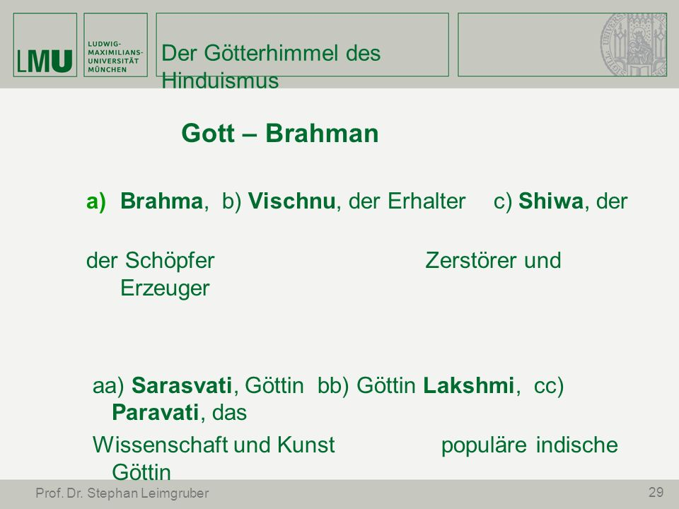 Der Götterhimmel des Hinduismus Gott – Brahman Brahma, b) Vischnu, der Erhalterc) Shiwa, der der SchöpferZerstörer und Erzeuger aa) Sarasvati, Göttin