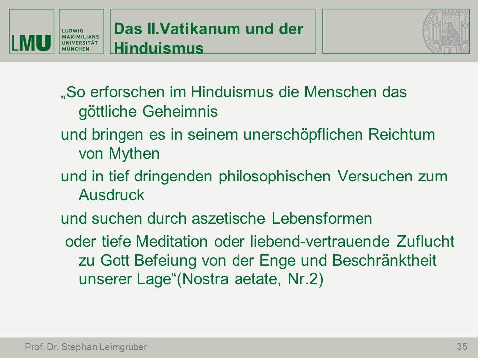 35 Prof. Dr. Stephan Leimgruber Das II.Vatikanum und der Hinduismus So erforschen im Hinduismus die Menschen das göttliche Geheimnis und bringen es in