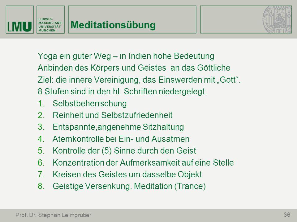 36 Prof. Dr. Stephan Leimgruber Meditationsübung Yoga ein guter Weg – in Indien hohe Bedeutung Anbinden des Körpers und Geistes an das Göttliche Ziel:
