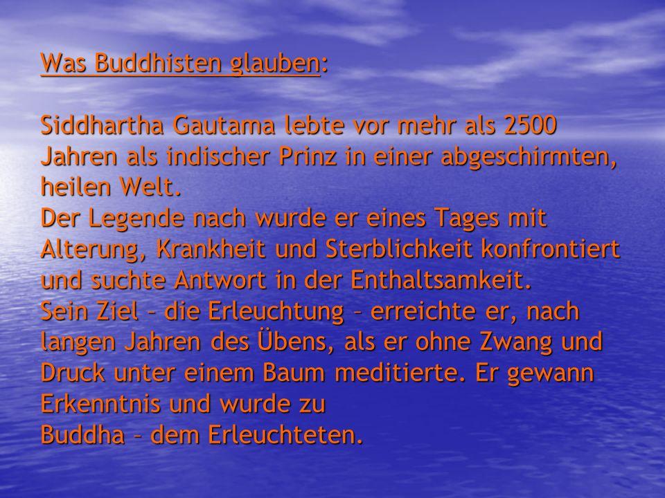 Was Buddhisten glauben: Siddhartha Gautama lebte vor mehr als 2500 Jahren als indischer Prinz in einer abgeschirmten, heilen Welt. Der Legende nach wu
