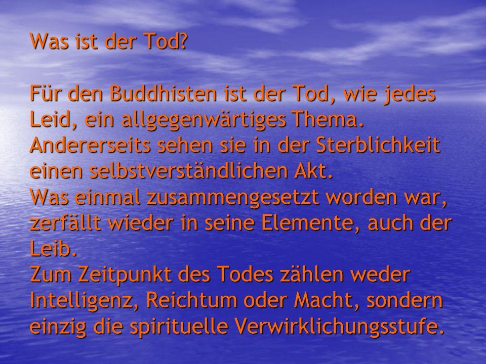Was ist der Tod? Für den Buddhisten ist der Tod, wie jedes Leid, ein allgegenwärtiges Thema. Andererseits sehen sie in der Sterblichkeit einen selbstv