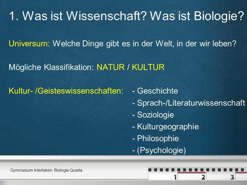 1. Was ist Wissenschaft? Was ist Biologie? Universum: Welche Dinge gibt es in der Welt, in der wir leben? Mögliche Klassifikation: NATUR / KULTUR Kult