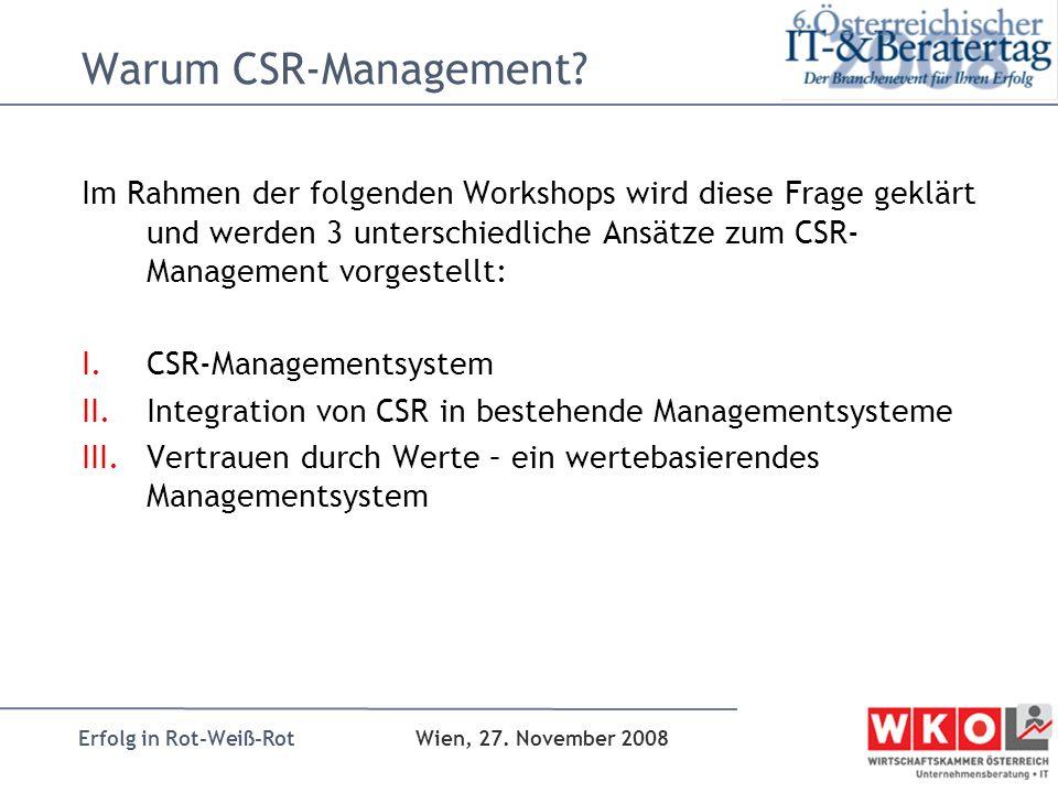 Erfolg in Rot-Weiß-Rot Wien, 27. November 2008 Warum CSR-Management? Im Rahmen der folgenden Workshops wird diese Frage geklärt und werden 3 unterschi