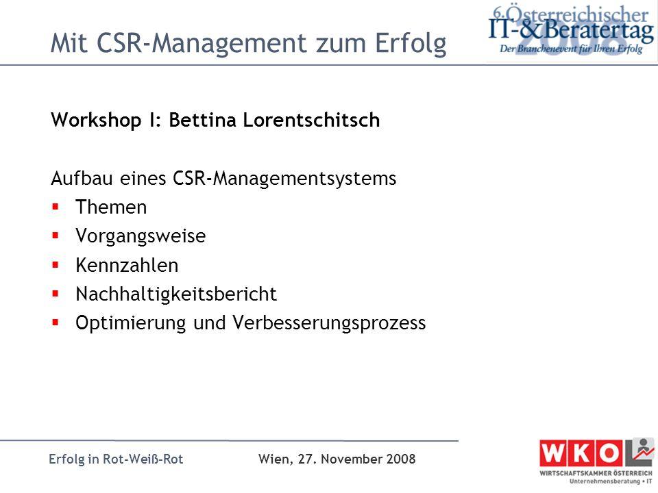 Erfolg in Rot-Weiß-Rot Wien, 27. November 2008 Mit CSR-Management zum Erfolg Workshop I: Bettina Lorentschitsch Aufbau eines CSR-Managementsystems The