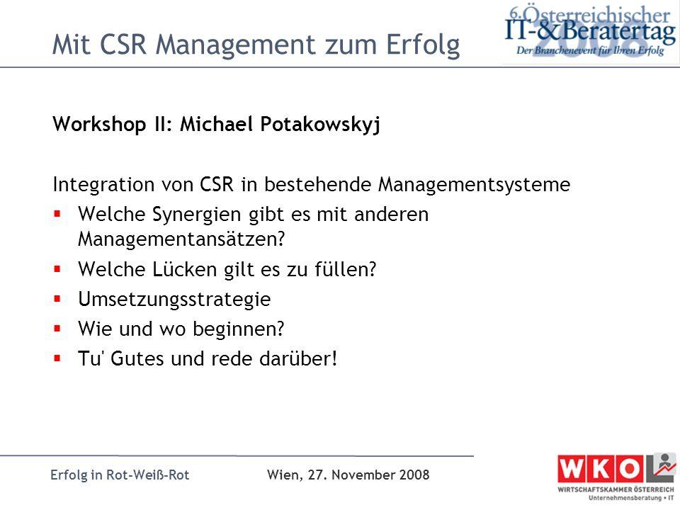 Erfolg in Rot-Weiß-Rot Wien, 27. November 2008 Mit CSR Management zum Erfolg Workshop II: Michael Potakowskyj Integration von CSR in bestehende Manage