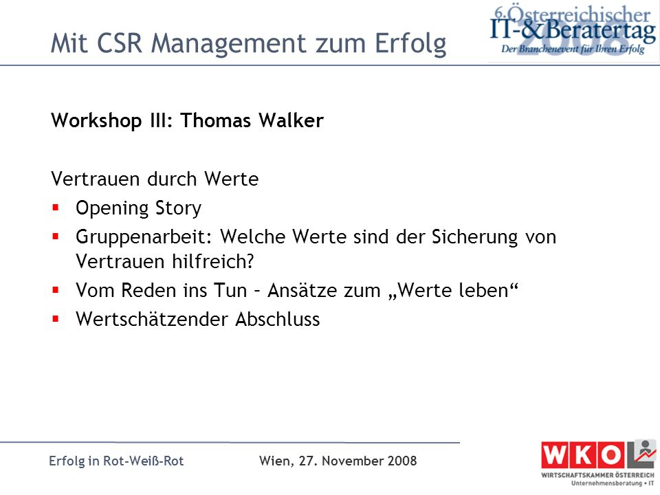 Erfolg in Rot-Weiß-Rot Wien, 27. November 2008 Mit CSR Management zum Erfolg Workshop III: Thomas Walker Vertrauen durch Werte Opening Story Gruppenar