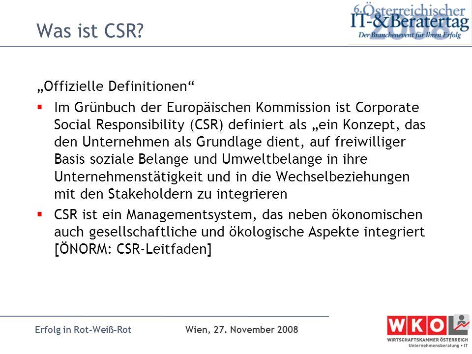 Erfolg in Rot-Weiß-Rot Wien, 27. November 2008 Was ist CSR? Offizielle Definitionen Im Grünbuch der Europäischen Kommission ist Corporate Social Respo