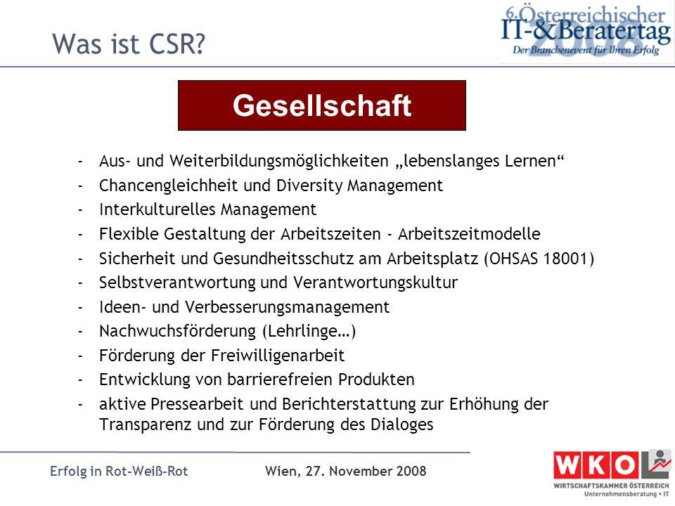Erfolg in Rot-Weiß-Rot Wien, 27. November 2008 Was ist CSR? -Aus- und Weiterbildungsmöglichkeiten lebenslanges Lernen -Chancengleichheit und Diversity