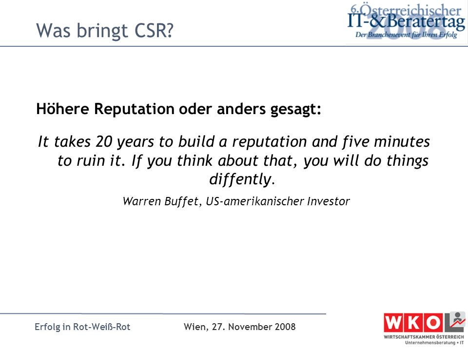 Erfolg in Rot-Weiß-Rot Wien, 27. November 2008 Was bringt CSR? Höhere Reputation oder anders gesagt: It takes 20 years to build a reputation and five