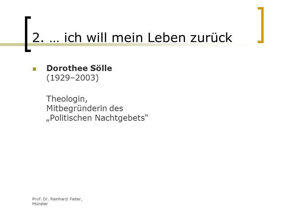 Prof. Dr. Reinhard Feiter, Münster 2. … ich will mein Leben zurück Dorothee Sölle (1929–2003) Theologin, Mitbegründerin des Politischen Nachtgebets