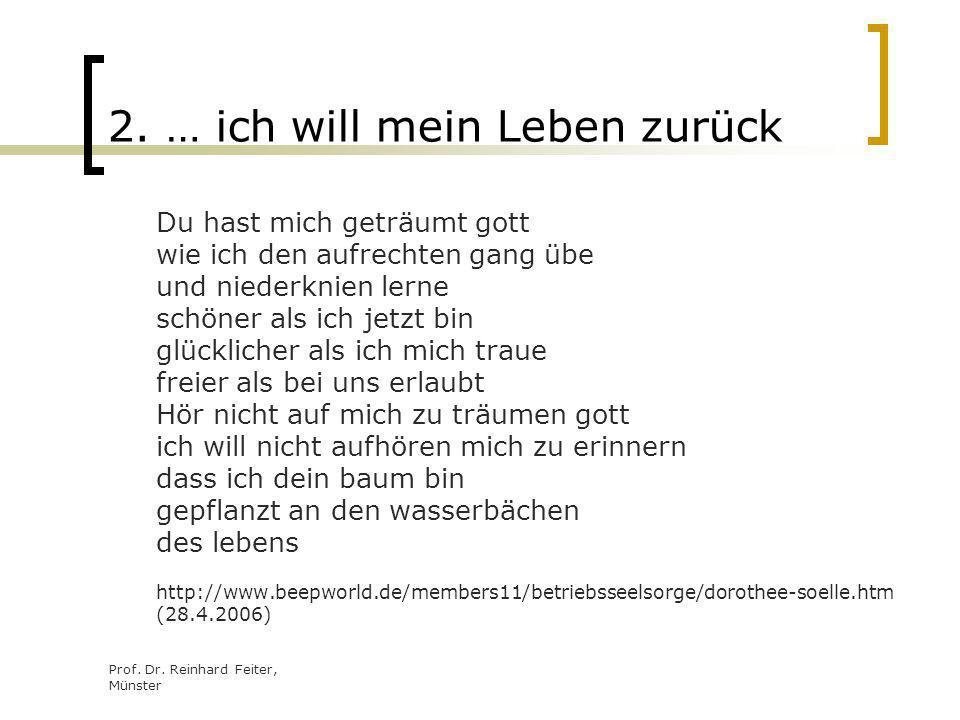 Prof. Dr. Reinhard Feiter, Münster 2. … ich will mein Leben zurück Du hast mich geträumt gott wie ich den aufrechten gang übe und niederknien lerne sc