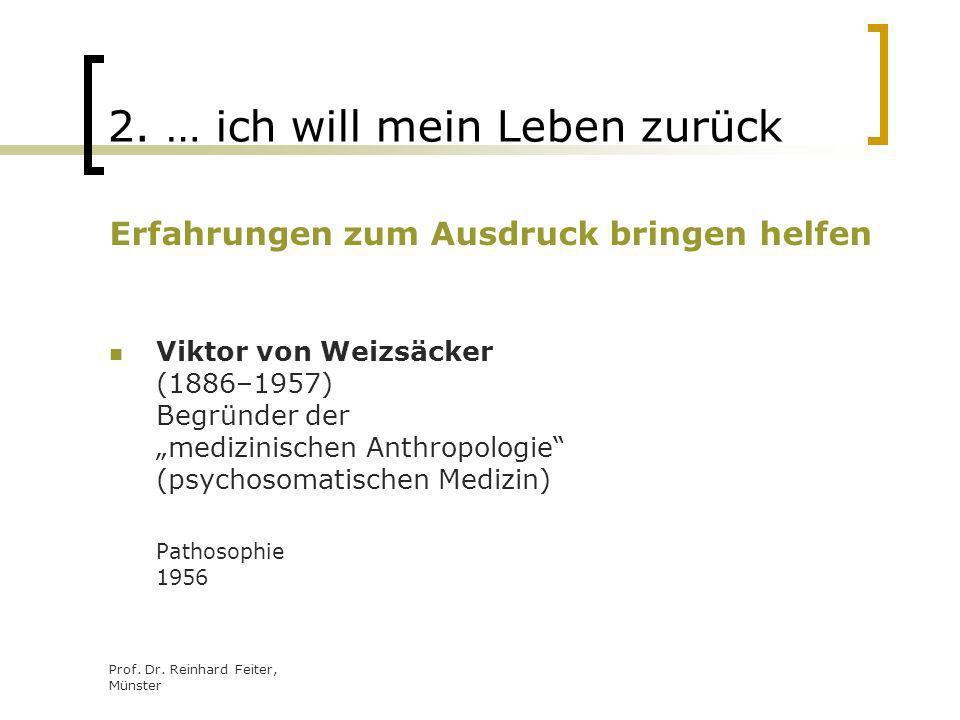 Prof. Dr. Reinhard Feiter, Münster 2. … ich will mein Leben zurück Erfahrungen zum Ausdruck bringen helfen Viktor von Weizsäcker (1886–1957) Begründer