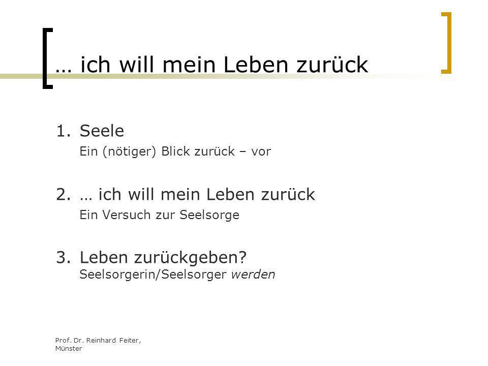 Prof. Dr. Reinhard Feiter, Münster … ich will mein Leben zurück 1.Seele Ein (nötiger) Blick zurück – vor 2.… ich will mein Leben zurück Ein Versuch zu