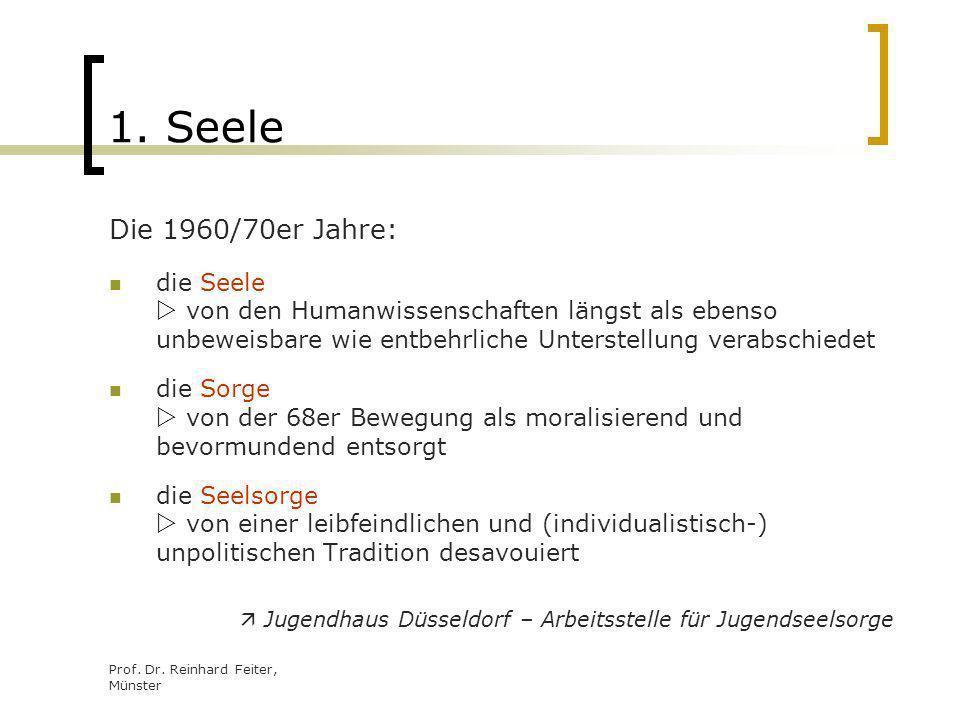 Prof. Dr. Reinhard Feiter, Münster 1. Seele Die 1960/70er Jahre: die Seele von den Humanwissenschaften längst als ebenso unbeweisbare wie entbehrliche