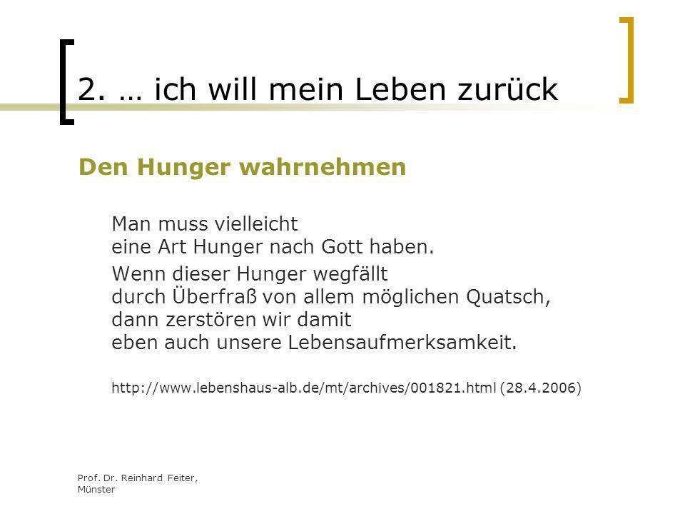 Prof. Dr. Reinhard Feiter, Münster 2. … ich will mein Leben zurück Den Hunger wahrnehmen Man muss vielleicht eine Art Hunger nach Gott haben. Wenn die