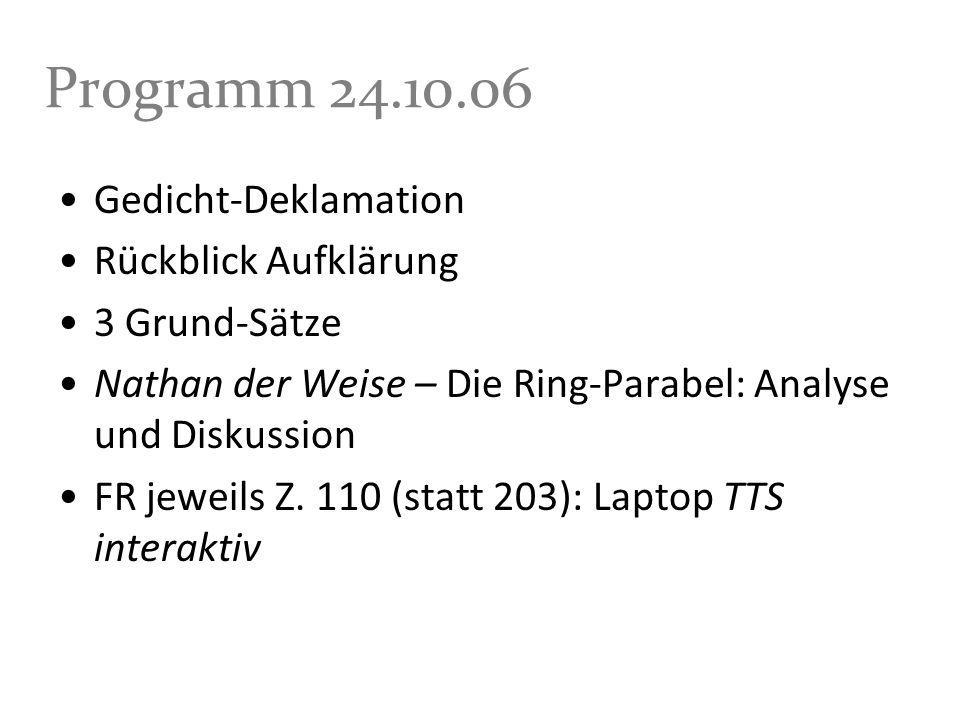 Programm 24.10.06 Gedicht-Deklamation Rückblick Aufklärung 3 Grund-Sätze Nathan der Weise – Die Ring-Parabel: Analyse und Diskussion FR jeweils Z. 110