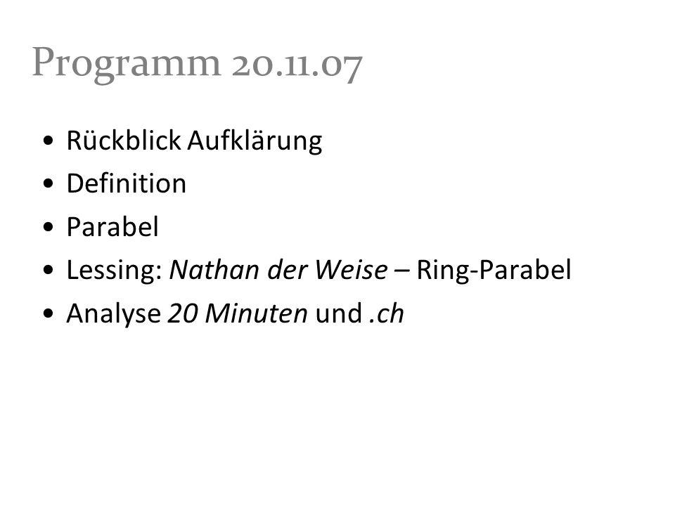 Programm 20.11.07 Rückblick Aufklärung Definition Parabel Lessing: Nathan der Weise – Ring-Parabel Analyse 20 Minuten und.ch