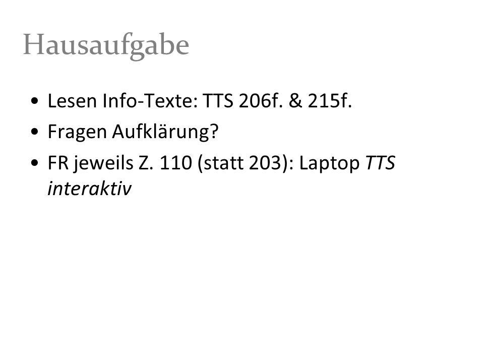 Hausaufgabe Lesen Info-Texte: TTS 206f. & 215f. Fragen Aufklärung? FR jeweils Z. 110 (statt 203): Laptop TTS interaktiv