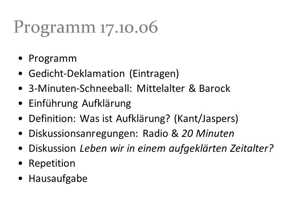 Programm 17.10.06 Programm Gedicht-Deklamation (Eintragen) 3-Minuten-Schneeball: Mittelalter & Barock Einführung Aufklärung Definition: Was ist Aufklä