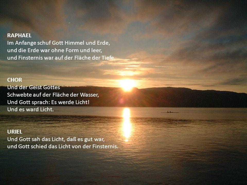 RAPHAEL Im Anfange schuf Gott Himmel und Erde, und die Erde war ohne Form und leer, und Finsternis war auf der Fläche der Tiefe. CHOR Und der Geist Go