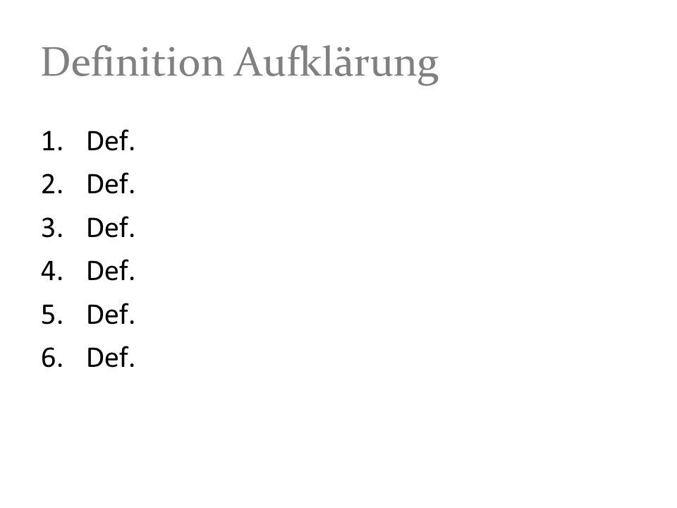 Definition Aufklärung 1.Def. 2.Def. 3.Def. 4.Def. 5.Def. 6.Def.