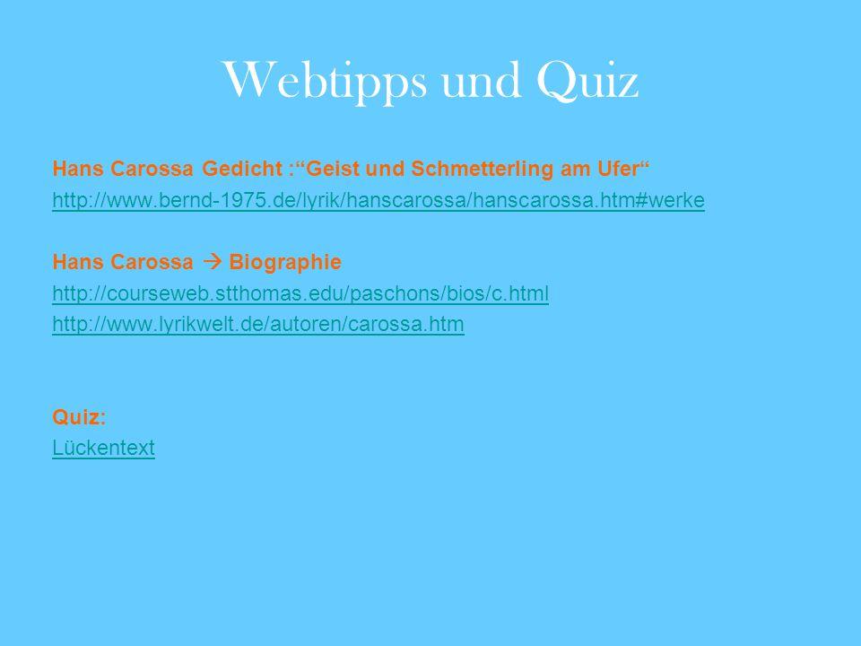 Webtipps und Quiz Hans Carossa Gedicht :Geist und Schmetterling am Ufer http://www.bernd-1975.de/lyrik/hanscarossa/hanscarossa.htm#werke Hans Carossa